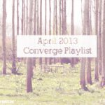 Converge April Playlist